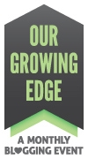 Our Growing edge