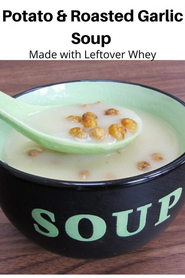pin image for roasted garlic and potato soup made with whey